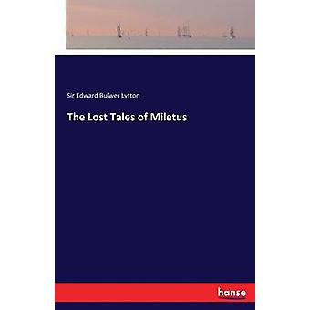 The Lost Tales of Miletus by Lytton & Sir Edward Bulwer