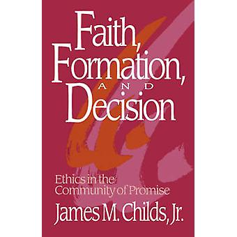 Faith Formation and Decision by Childs & James M.
