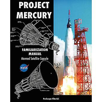 Project Mercury Familiarization Manual Manned Satellite Capsule by NASA