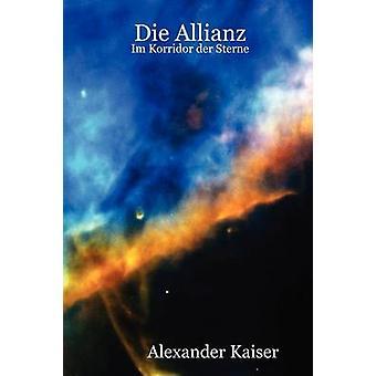 Die Allianz Im Korridor Der Sterne by Kaiser & Alexander