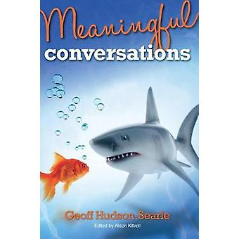 Meaningful Conversations by Geoff Hudson Searle