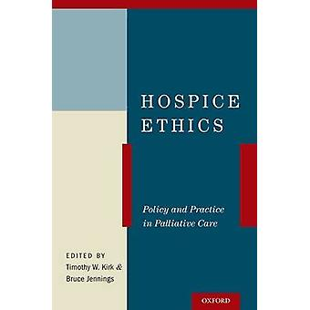 Hospice Ethics - Policy and Practice in Palliative Care by Timothy W.