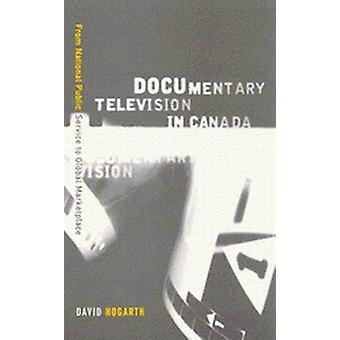 Documentary Television in Canada - From National Public Service to Glo