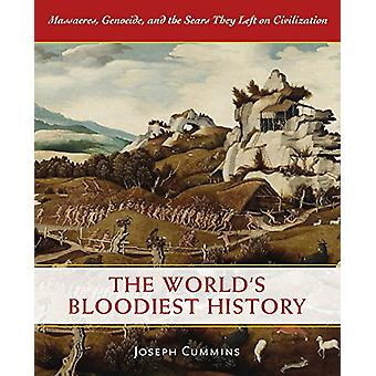 The World's Bloodiest History - Massacre - Genocide - and the Scars Th