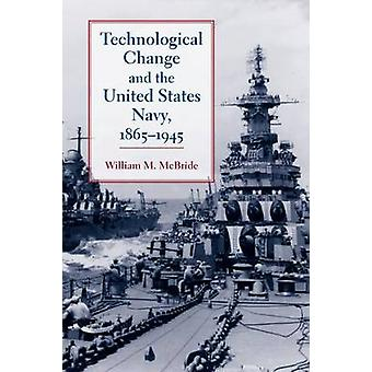 Technological Change and the United States Navy - 1865-1945 by Willia