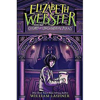 Elizabeth Webster And The Court Of Uncommon Pleas by William Lashner