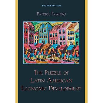 The Puzzle of Latin American Economic Development by Patrice Franko -