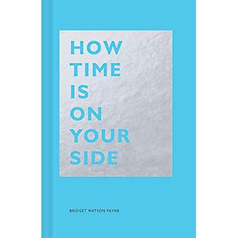 How Time Is on Your Side by Bridget Watson Payne - 9781452171937 Book