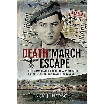Death March Escape - The Remarkable Story of a Man Who Twice Escaped t