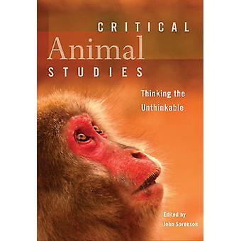 Critical Animal Studies - Thinking the Unthinkable by John Sorenson -