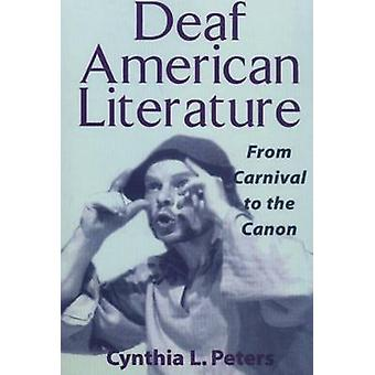 Deaf American Literature - From Carnival to the Canon by Cynthia Peter