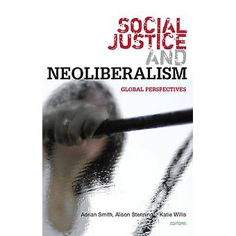 Social Justice and Neoliberalism - Global Perspectives by Adrian Smith