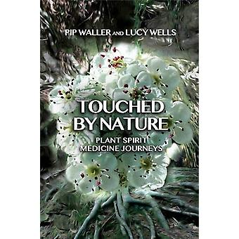 Touched by Nature - Plant Spirit Medicine Journeys by Pip Waller - 978