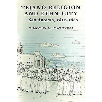 Tejano Religion and Ethnicity - San Antonio - 1821-1860 by Timothy M.
