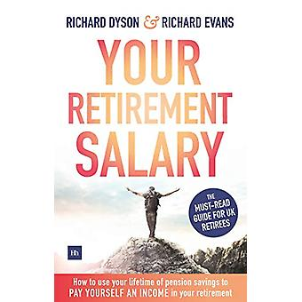 Your Retirement Salary - How to use your lifetime of pension savings t