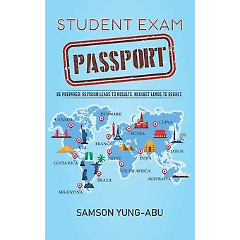 Student Exam Passport  Be prepared Revision leads to results. Neglect leads to regret. by Samson Yung Abu