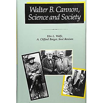 Walter B.Cannon - Science and Society by Elin L. Wolfe - 9780674002517