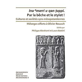 Par la beche et le stylet! Cultures et societes syro-mesopotamiennes: Melanges bietet einen Olivier Rouault (Archaeopress Ancient Near Eastern Archaeology)