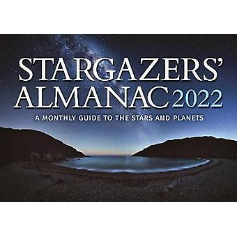 Stargazers' Almanac A Monthly Guide to the Stars and Planets 2022 2022