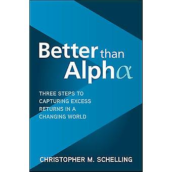 Better than Alpha Three Steps to Capturing Excess Returns in a Changing World BUSINESS BOOKS