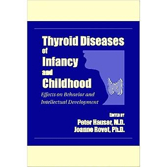 Thyroid Diseases of Infancy and Childhood  Effects on Behavior and Intellectual Development by Edited by Joanne F Rovet Edited by Peter Hauser