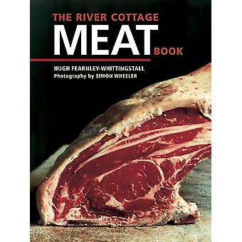 The River Cottage Meat Book  A Cookbook by Hugh Fearnley Whittingstall & Photographs by Simon Wheeler