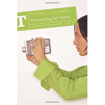 Filmmaking for Teens  Pulling Off Your Shorts by Clay Nichols