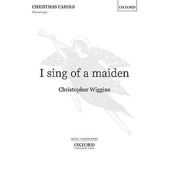 I Sing of a Maiden - Vocal Score by Christopher Wiggins - 978019343271