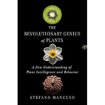 The Revolutionary Genius of Plants - A New Understanding of Plant Inte