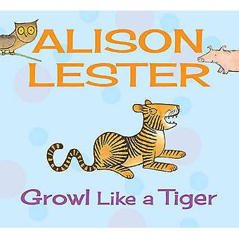 Growl Like a Tiger by Alison Lester - 9781743313282 Book