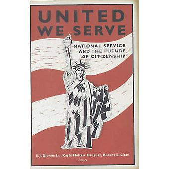 United We Serve - National Service and the Future of Citizenship by E.