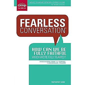 How Can We Be Fully Faithful When We're Fully Flawed: Discussions from 1-2 Samuel, 1 Chornicles, Psalms (Fearless...