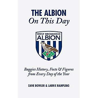 The Albion on This Day: Baggies History, Facts and Figures from Every Day of the Year