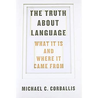 The Truth about Language: What It Is and Where It Came from