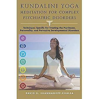 Kundalini Yoga - Meditation for Complex Psychiatric Disorders: Techniques Specific for Treating the Psychoses, Personality, and Pervasive Development Disorders