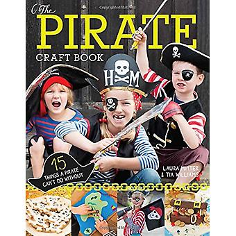 The Pirate Craft Book - 15 Things a Pirate Can't Do Without by Laura M