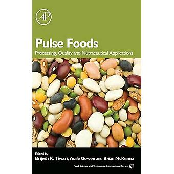 Pulse Foods Processing Quality and Nutraceutical Applications by Tiwari & Brijesh K.