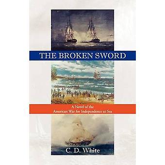 Det brutna svärdet en roman av det amerikanska kriget för självständighet till sjöss av vit & C. D.