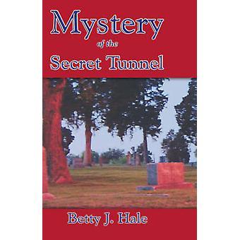 Mysterie van de geheime Tunnel door Hale & Betty J.