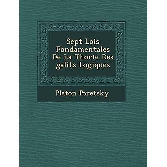 Sept Lois Fondamentales De La Thorie Des galits Logiques par Poretsky & Platon
