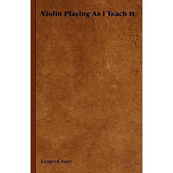 Violon, comme j'ai l'enseigner par Auer & Leopold