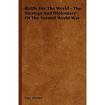 Strijd voor de wereld, de strategie en de diplomatie van de Tweede Wereldoorlog door Werner & Max