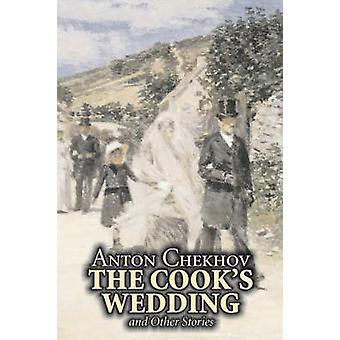 The Cooks Wedding and Other Stories by Anton Chekhov Fiction Short Stories Classics Literary by Chekhov & Anton