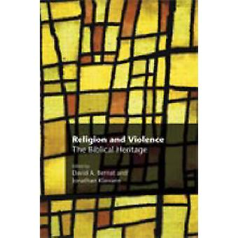 Religion and Violence The Biblical Heritage by Bernat & David A.