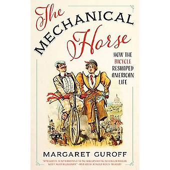 The Mechanical Horse - How the Bicycle Reshaped American Life by Marga