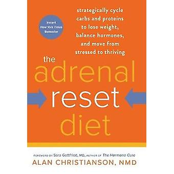 The Adrenal Reset Diet - Strategically Cycle Carbs and Proteins to Los
