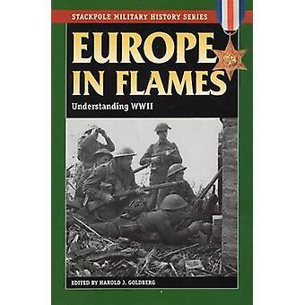Europe in Flames - Understanding World War II by Harold J. Goldberg -