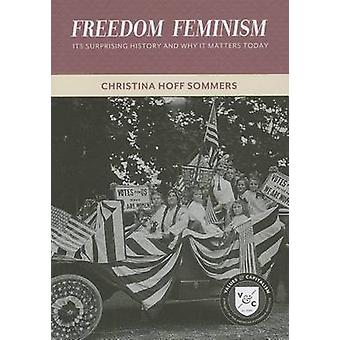 Freedom Feminism - Its Surprising History and Why It Matters Today by