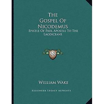 The Gospel of Nicodemus - Epistle of Paul Apostle to the Laodiceans by