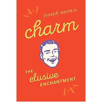 Charm - The Elusive Enchantment by Joseph Epstein - 9781493035793 Book